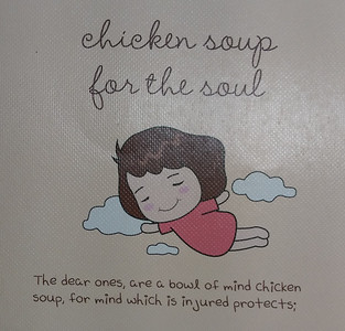 """Chicken Soup for the soul : The dear ones, are a bowl of mind chicken soup, for mind which is injured protects;"""