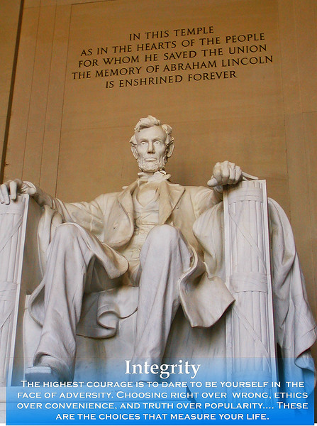 The author of this quote is unknown, but I immediately thought of Abraham Lincoln, who is the ultimate self made person that seemed to put what was right above all else, including himself.<br /> The photo was captured at the Lincoln Memorial in Washington DC