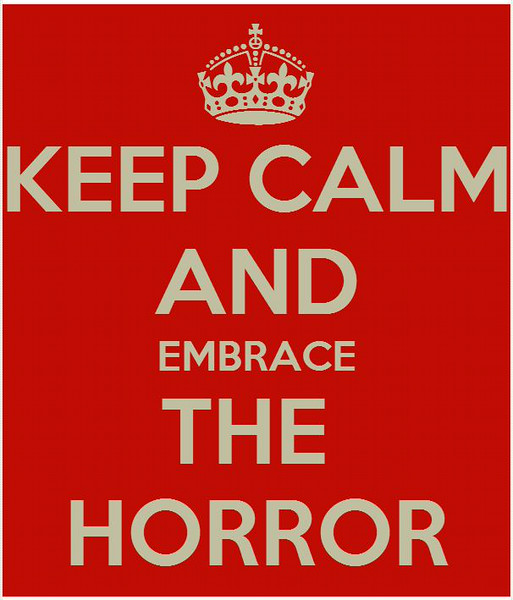 Keep Calm and Embrace Horror