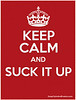 keep calm suck it up