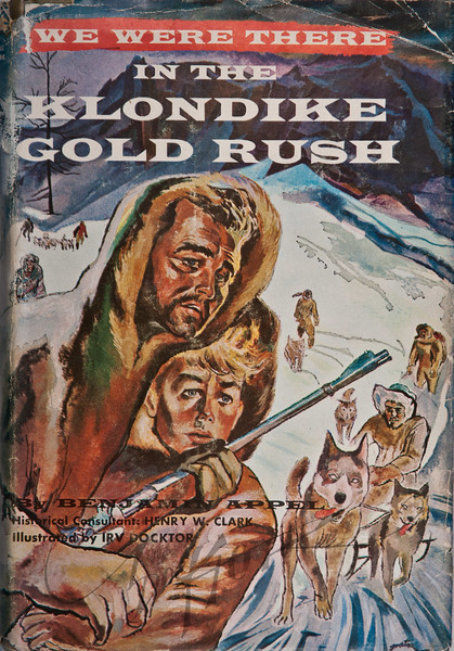 Benjamin Appel, We Were There in the Klondike Gold Rush (Grosset & Dunlap, 1956). Illustration by Irv Docktor