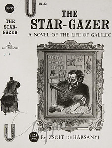The Star-Gazer A Novel of the life of Galileo