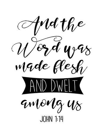 The Word was made flesh and dwelt among us
