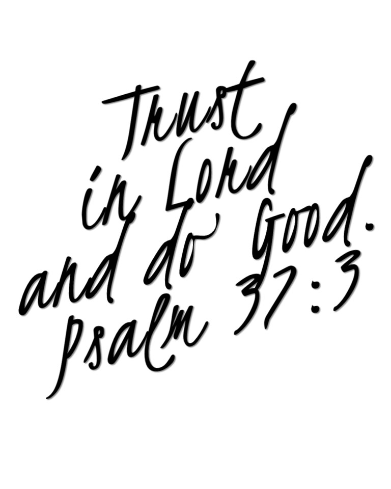 Trust in the Lord and do good