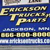 "ERICKSON TRUCK PARTS , JACKSON MN. 866-800-8000,  <a href=""http://WWW.ericksontrucks.com"">http://WWW.ericksontrucks.com</a>"
