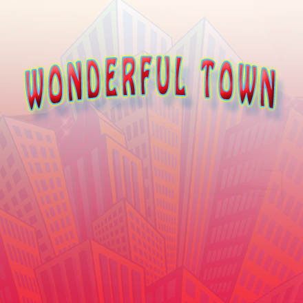 WONDERFUL TOWN!