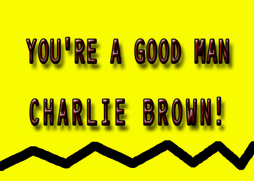 "You're A Good Man CHARLIE BROWN! Congratulations ""Just Off Broadway Productions"" - Cast and Crew! Excellent!!"