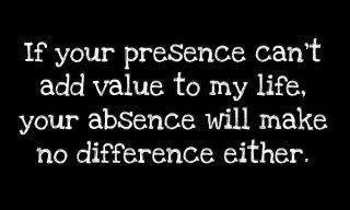 if your presence can't add value