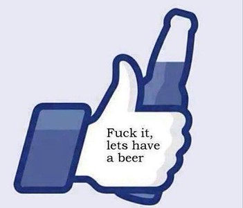 fuck it lets have a beer