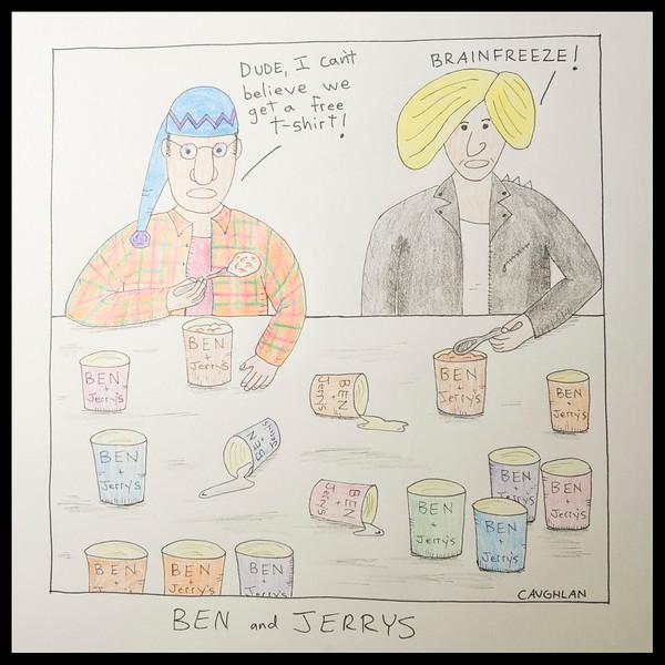 """BEN & JERRYS"""