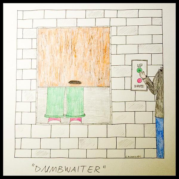 """DUMBWAITER"""