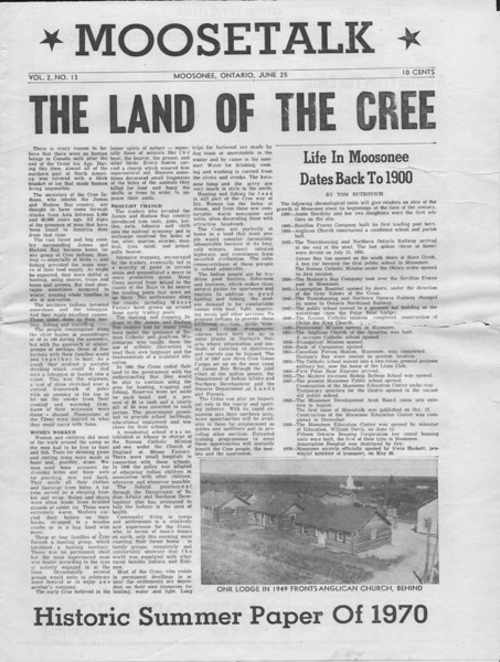 Moosetalk newspaper 1970 June 25th. The land of the Cree, Life in Moosonee dates back to 1900, photo of ONR Lodge in 1949.