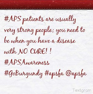 #APS patients are usually very strong people; you need to be when you have a disease with NO CURE! ! #APSAwareness #GoBurgundy #apsfa @apsfa