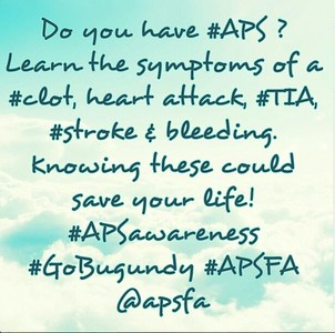 Do you have #APS? Learn the symptoms of a #clot, heart attack, TIA, #stroke & bleeding. Knowing this could save your life! #APSAwareness #GoBurgundy #apsfa @apsfa