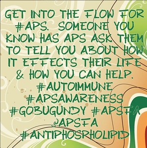 Get into the flow for #APS, someone you know has APS ask them to tell you about it effects their life & how you can help. #autoimmune #APSAwareness #GoBurgundy #APSFA @apsfa #Antiphospholipid