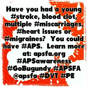 Have you had a young #stroke, blood clot, multiple #miscarriages, #heart issues, or #migraines? You could have #APS. Learn more at apsfa.org #GoBurgundy #APSAwareness #apsfa @apsfa #DVT #PE #Antiphospholipid #autoimmune
