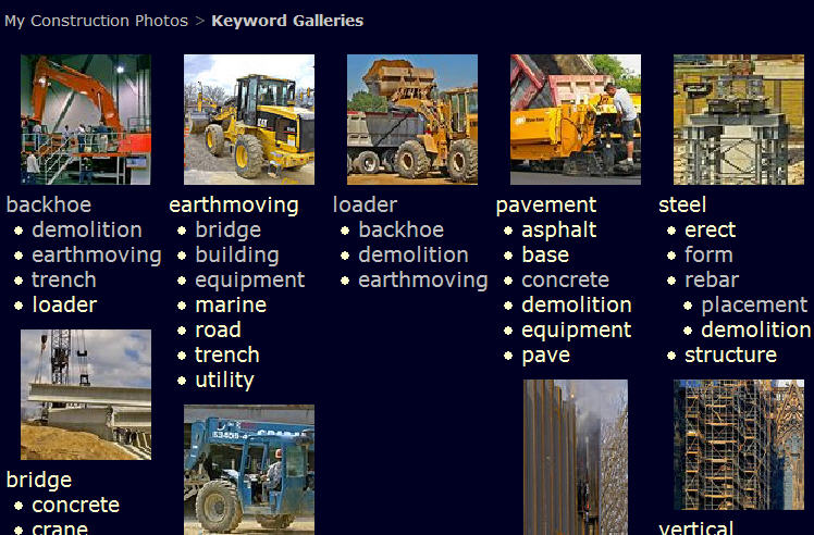 """Click """"Keywords"""" on Navigation Bar to go to special Keyword Galleries page. This leads to photos grouped by single keyword or two keywords. For example:<br /> <br /> Click on """"backhoe"""" to get all photos of backhoes.<br /> <br /> Click on """"trench"""" in list below """"backhoe"""" to get all photos that show both a backhoe and a trench."""