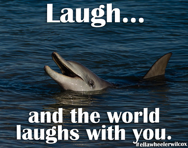 Laugh... and the world laughs with you.