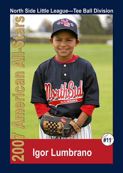 #11 Igor Lumbrano. North Side American, 2007 Little League All-Stars, Tee Ball Division