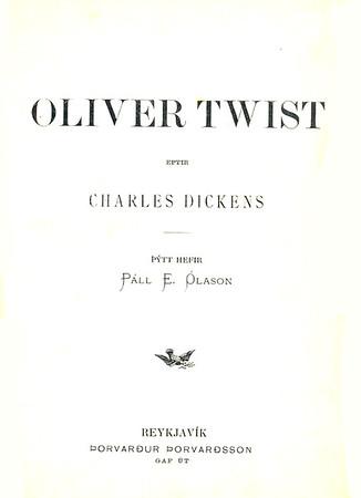Oliver Twist / eptir Charles Dickens ; þýtt hefir Páll E. Ólason Dickens, Charles, 1812-1870 ; Páll Eggert Ólason 1883-1949 Reykjavík : Þorvarður Þorvarðsson, 1906