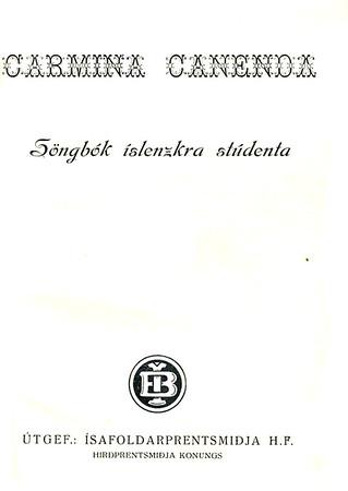 Carmina canenda : söngbók íslenzkra stúdenta / Jón Þórarinsson, Bárður Jakobsson [sáu um val og útgáfu] ; [Sigurður Sigurðsson stúdent gerði myndirnar] Jón Þórarinsson 1917-2012 ; Bárður Jakobsson 1913-1984 ; Sigurður Sigurðsson 1916-1996 ; Háskóli Íslands. Stúdentaráð Reykjavík : Ísafoldarprentsmiðja, 1939