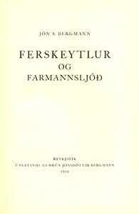 Ferskeytlur og farmannsljóð / Jón S. Bergmann Jón S. Bergmann 1874-1927 Reykjavík : Guðrún Jónsdóttir Bergmann, 1949 Titill: Ferskeytlur og farmannsljóð / Jón S. Bergmann Jón S. Bergmann 1874-1927 Efnisorð: Íslenskar bókmenntir ; Ljóð ; Lausavísur ; Ferskeytlur Útgefandi, ár: Reykjavík : Guðrún Jónsdóttir Bergmann, 1949  Lýsing: xi, [1], 160 s. ; 19 sm.  Tungumál: Íslenska