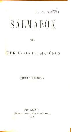 Sálmabók til kirkju- og heimasöngs Reykjavík : Forlag Prestekknasjóðsins : Björn Jónsson og Sigfús Eymundsson, 1909