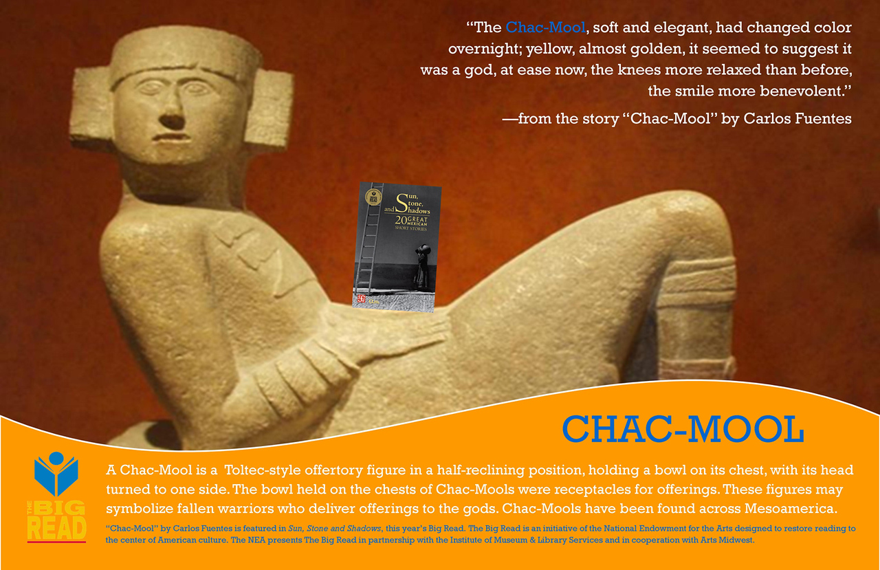 "Chac-Mool Poster, custom-made and featured in The Big Read 2010 Display at the Main Library.<br /> <br /> Chac-Mool is a key figure in the short story of the same name by Carlos Fuentes. Fuentes' ""Chac-Mool"" is one of several stories collected in ""Sun, Stone, and Shadows: 20 Great Mexican Short Stories,"" edited by Jorge F. Hernandez, this year's Big Read."