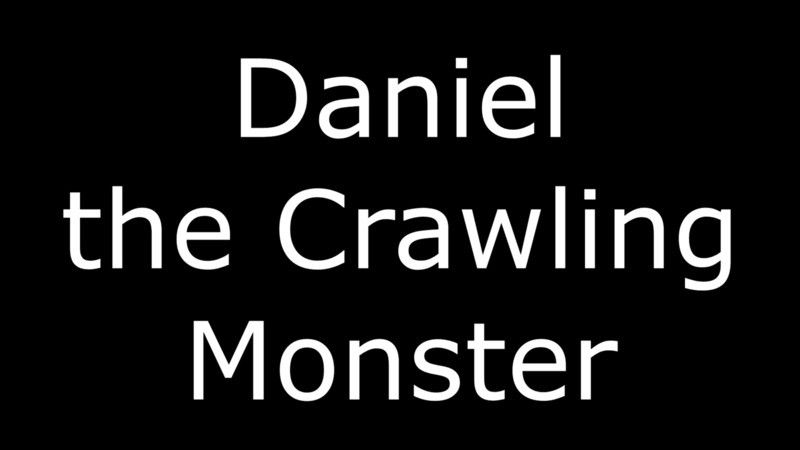 Daniel the Crawling Monster