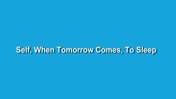 Self, When Tomorrow Comes, To Sleep 001 Production 1