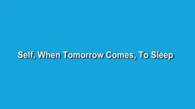 Self, When Tomorrow Comes, To Sleep