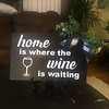 $15.00 Home is where the wine is waiting