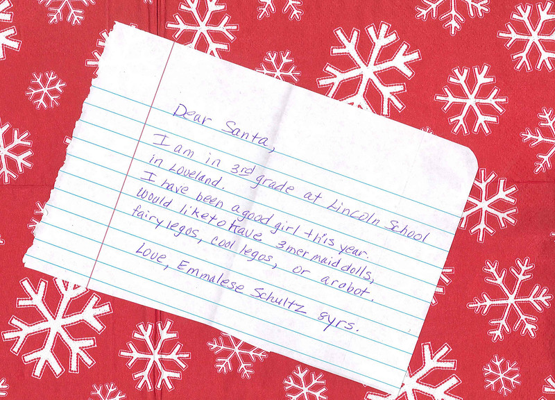 Dear Santa, <p></p><p>I am in 3rd grade at Lincoln School in Loveland. I have been a good girl this year. Would like to have 3 mermaid dolls, fairy legos, cool legos. or a robot</p><p>Love, </p><p>Emmalese Schultz </p><p>Age 8 </p>