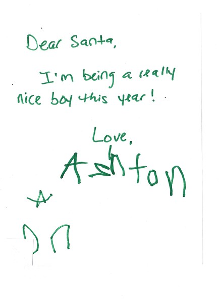 Dear Santa,<br /> I'm being a really nice boy this year!<br /> Love, Ashton