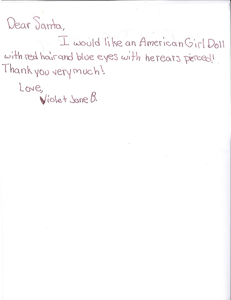 Dear Santa,<br /> I would like an American Girl Doll with red hair and blue eyes with her ears pierced.<br /> Thank you very much!<br /> Love, Violet Jane B.