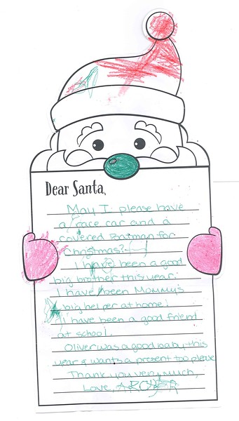 Dear Santa, <br /> May I please have a race car and a covered Batman for Christmas?<br /> I have been a good big brother this year. I have been mommies big helper at home. I have been a good friend at school.<br /> Oliver was a good baby this year and wants a present too please.<br /> Thank you very much.<br /> Love, Archer.