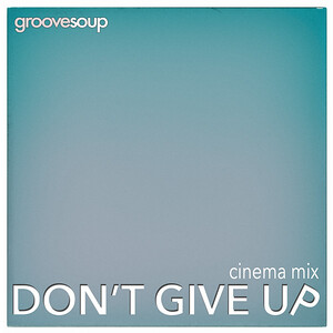 DON'T GIVE UP (Cinema Mix)(Ft. Melissa Collins) by Groovesoup