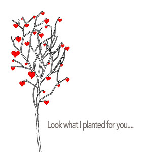 Look what I planted for you.... LOVE.