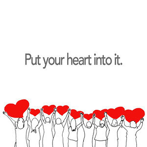 Put your heart into it.