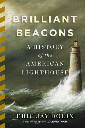 """COURTESY Photo of Eric Jay Dolin's book """"Brilliant Beacons"""""""