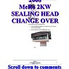 MeRo 2KW Sealing Head Change Over Procedure