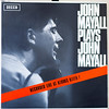John Mayall -This is  the album that started it all pre Clapton,Green and Taylor ,Roger Dean was the man handling the guitar . Plays John Mayall Decca Uk 1954