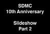 SDMC 10th Anniversary Slideshow Part 2