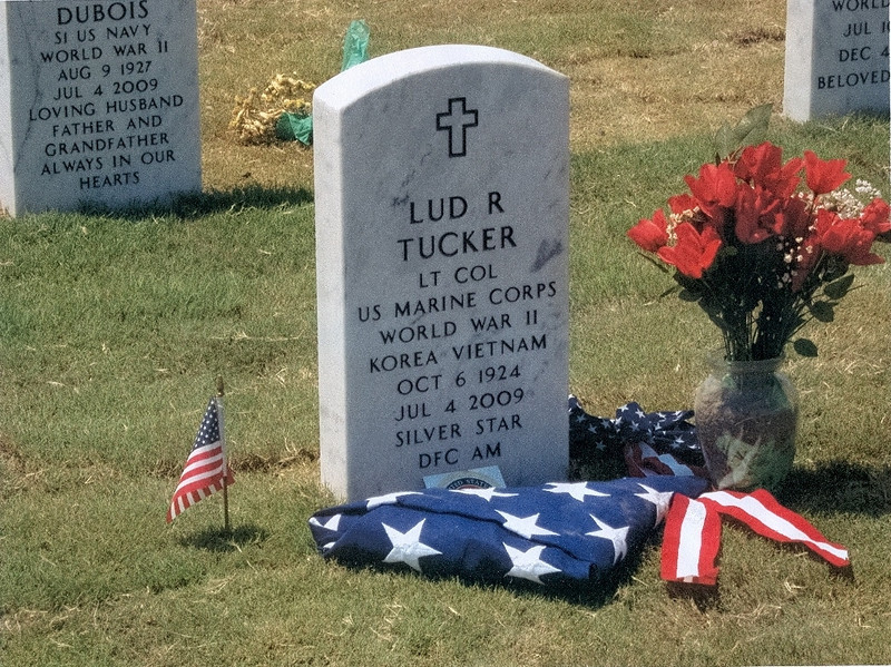 "Uncle ""Ziggy"" Lt. Col. Lud Roten Tucker, buried at Fort Sam Houston, Texas, his home. He retired from the Marines with 26 years, was in WWII, Korea, & Vietnam. He was a Fighter pilot in all 3 wars, to include being in the very first Helicopter extraction unit, VHX-1, in Korea, then, while in Korea, transitioned into jets. His 3 tours in Vietnam included flying choppers as well as jets.  He earned, no joke, every medal from the Silver Star on down, that the Marines have, including 11 citations for Gold Star devices. Yes, 11 (eleven) Gold Star devices; more than you can wear. I have his military files which are 451 pages. An incredib;le carreer, from an incredibly humble man. We all love and miss you Uncle Ziggy........RIP on the Wings of the Angels."