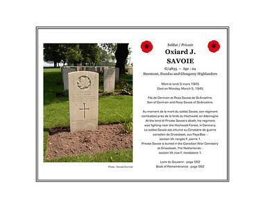 Oxiard SAVOIE, private, G/4835, age 24, Stormont, Dundas and Glengarry Highlanders,died on Monday, March 5, 1945. He was the son of Germain and Rosa Savoie of St. Anselme. He is buried in the Canadian War Cemetery at Groesbeek, The Netherlands (section VII, row F, grave 1).