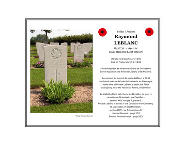 Raymond LEBLANC, private, G/50732, age 24, Royal Hamilton Light Infantry, died on Friday, March 2, 1945. He was the son of Napoléon and Amanda LeBlanc of St. Anselme. He is buried in the Canadian War Cemetery at Groesbeek, The Netherlands (section XXIV,row A, grave 6).