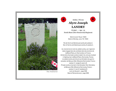 Alyre Joseph LANDRY, private, G/4697, age 19, North Shore (New Brunswick) Regiment, died on Monday, June 19, 1944. He was the son of Harris and Généreuse Landry of Lakeburn. He is buried in the Canadian War Cemetery at Bény-sur-Mer, France (section V, row D, grave 9).