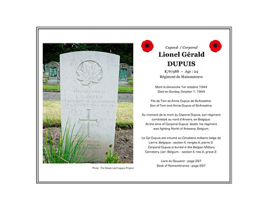 Lionel Gérald DUPUIS, cprporal, K/67388, age 24, Régiment de Maisonneuve, died on Sunday, October 1, 1944. He was the son of Tom and Annie Dupuis of St. Anselme. Private Dupuis is buried in the Belgian War Cemetery in Lier, Belgium (section II, row A, grave 2).