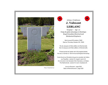 Valmont Joseph LEBLANC, craftsman, G/53037, age 21, 5th Armoured Brigade Workshop, Royal Canadian Electrical and Mechanical Engineers, died on Thursday, October 25, 1945. He was the son of Jacques and Hilda LeBlanc of Chartersville. He is buried in the Canadian War Cemetery at Holten, The Netherlands (section III, row E, grave 6).