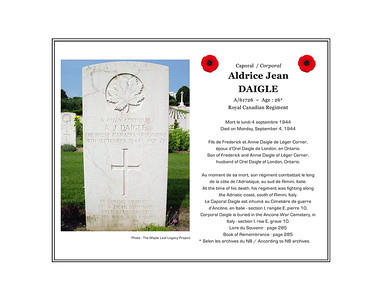Aldrice Jean DAIGLE, corporal, A/61726, age 27, Royal Canadian Regiment, died on Monday, September 4, 1944. He was the son of Frederick and Annie Daigle of Léger Corner and husband of Orel Daigle of London, Ontario. Corporal Daigle is buried in the Ancona War Cemetery, Italy (section I, row E, grave 10).